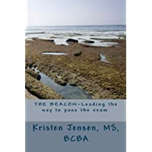 THE BEACON-Leading your way to pass the exam. by MS, BCBA, Kristen Jensen (2014-09-11)