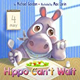 Hippo Can't Wait : (Childrens books about Patience, Picture Books, Preschool Books, Ages 3 5, Baby Books, Kids Books, Kindergarten Books)