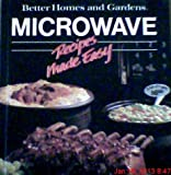 Microwave Recipes Made Easy, Better Homes and Gardens Editors, 0696008459