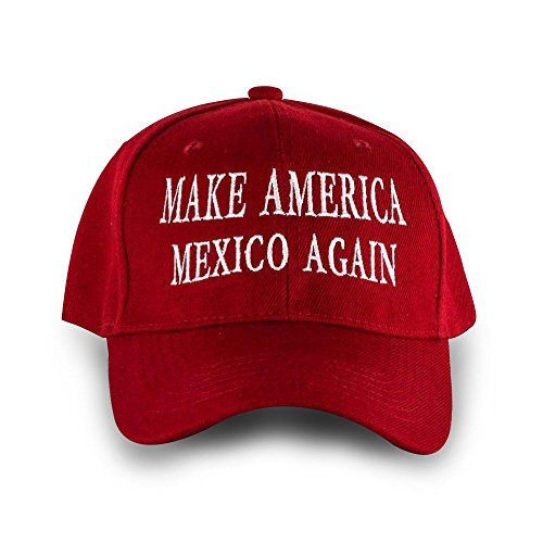 MAKE MEXICO AGAIN Funny...