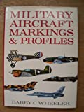 Military Aircraft Markings and Profiles, Barry C. Wheeler, 0600569764