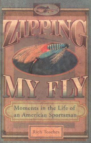 Read Online Zipping My Fly: Moments in the Life of an American Sportsman PDF