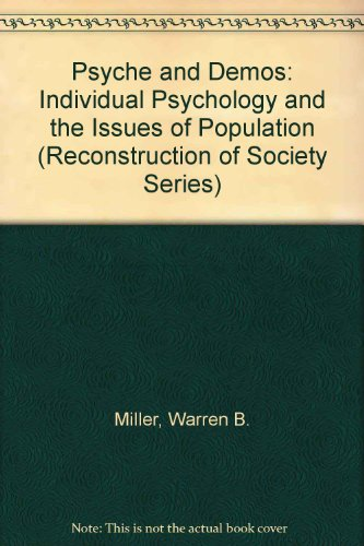 Psyche and Demos: Individual Psychology and the Issues of Population (Reconstruction of Society Series)