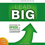Lead Big: Discovering the Upside of Unconventional Leadership: Breaking with the Law | Ward Clapham,Stephen R. Covey - foreword