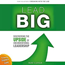 Lead Big: Discovering the Upside of Unconventional Leadership