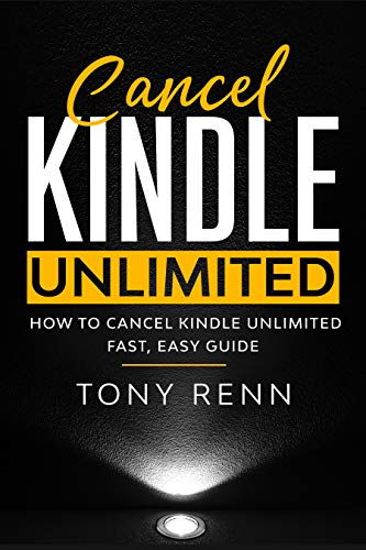 Cancel Kindle Unlimited: How to cancel kindle unlimited fast, easy guide por Tony Renn