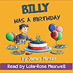 Billy Has a Birthday: Billy Growing Up, Book 1 | James Minter