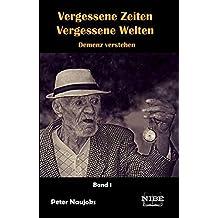 Vergessene Zeiten - Vergessene Welten: Demenz verstehen Band 1 (German Edition)