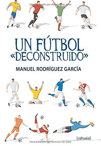 Descargar Libro Un Futbol Deconstruido Manuel Rodriguez Garcia