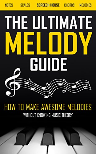 THE ULTIMATE MELODY GUIDE: How to Make Awesome Melodies