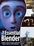 The Essential Blender: Guide to 3D Creation with the Open Source Suite Blender, Roland Hess, 1593271662