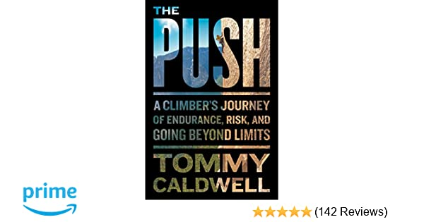 6f6ead54 The Push: A Climber's Journey of Endurance, Risk, and Going Beyond Limits: Tommy  Caldwell: 9780399562709: Amazon.com: Books