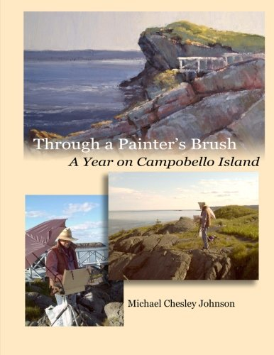 Through a Painter's Brush: A Year on Campobello Island: President Roosevelt's Beloved Island