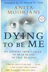 Dying to be Me: My Journey from Cancer, to Near Death, to True Healing Paperback