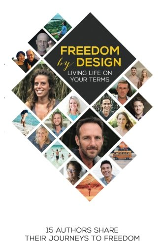 Freedom by Design: Living Life on Your Terms (Volume 1)