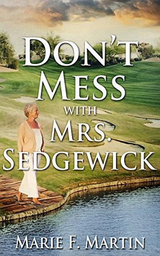 Don't Mess With Mrs. Sedgewick: A Caper Story by [Martin, Marie F.]