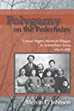 Polygamy on the Pedernales, Melvin C. Johnson, 0874216281