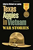 Texas Aggies in Vietnam: War Stories (Williams-Ford Texas A&M University Military History Series)