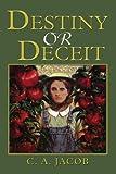 Destiny or Deceit, C. Jacob, 0595375715