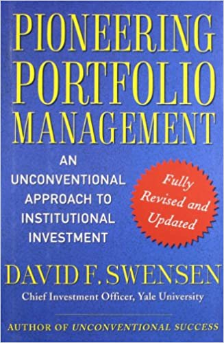 Fully Revised and Updated An Unconventional Approach to Institutional Investment Pioneering Portfolio Management