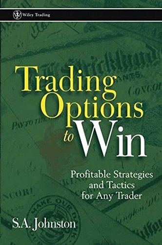 Trading Options to Win: Profitable Strategies and Tactics for Any Trader by S A Johnston