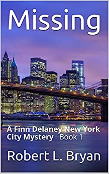 Missing: A Finn Delaney New York City Mystery Book 1 by [Bryan, Robert L.]