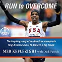 Run to Overcome: The Inspiring Story of an American Champion's Long-Distance Quest to Achieve a Big Dream Audiobook by Meb Keflezighi, Dick Patrick Narrated by Jon Gauger