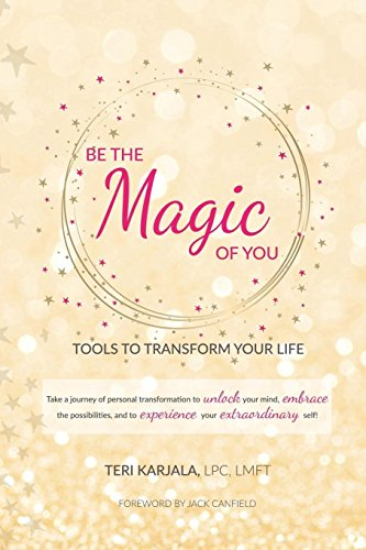 Be the Magic of You: Tools to Transform Your Life!