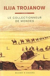 Le Collectionneur de mondes par Trojanow