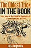 The Oldest Trick in the Book: Best way to Succeed in Business is to avoid getting played (Book of Revelations 1)
