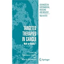 Targeted Therapies in Cancer:: Myth or Reality?: 610 (Advances in Experimental Medicine and Biology)