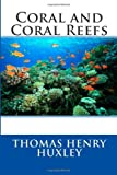 Coral and Coral Reefs, Thomas Henry Huxley, 1494785811