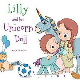 Lilly and Her Unicorn Doll: Book 1 Love and Helpfulness (Magic of My Unicorn Doll) by [Chandler, Aaron]