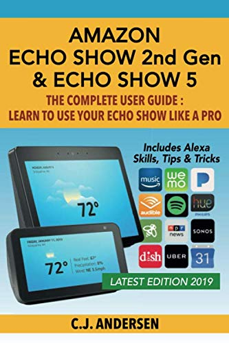 Amazon Echo Show (2nd Gen) & Echo Show 5 - The Complete User Guide: Learn to Use Your Echo Show Like A Pro (Alexa & Echo Show Setup and Tips)