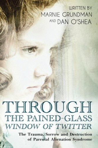 Through the Pained Glass Window of Twitter: The Trauma, Sorrow and Destruction of Parental Alienation