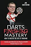Darts Finishing Mastery: How to Master the Art of Finishing: Easily and effortlessly master EVERY finish from 2-170: Volume 1