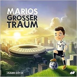 Marios Grosser Traum Amazon De Mario Gotze Oliver Nixdorf Andre