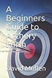 A Beginners Guide to Archery Form