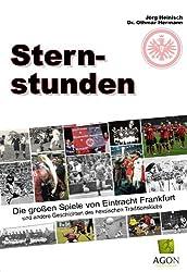 Sternstunden: Die großen Spiele von Eintracht Frankfurt und andere Geschichten des hessischen Traditionsklubs