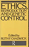 Ethics, Reproduction and Genetic Control, , 0415051886