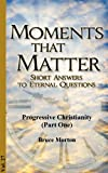 Progressive Christianity - What is It? (Moments That Matter Book 27)
