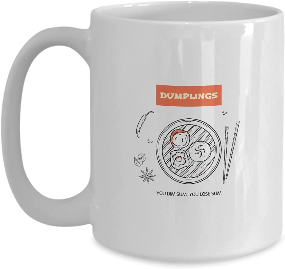 Mug Dumplings Lover Gift For Asian Food Fan Funny Quote You Dim Dum You Lose Sum Coffee Tea Cup Large 15 Oz