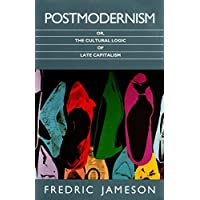 Postmodernism: or, the Cultural Logic of Late Capitalism