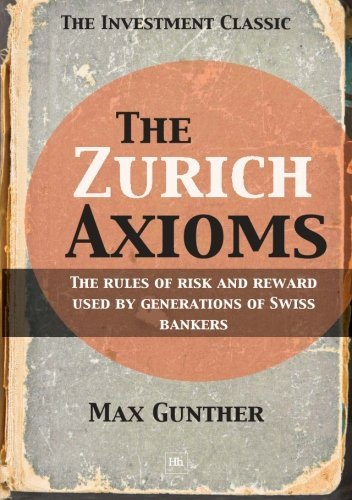 The Zurich Axioms: The rules of risk and reward used by generations of Swiss bankers by Max Gunther - Mall Harriman