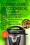 Power Pressure Cooker XL Cookbook: Superfast Power Pressure Recipes - Healthy, Delicious, Quick and Easy Meals for Family (Plus Photos)