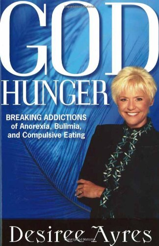 God Hunger: Breaking Addictions of Anorexia, Bulimia and Compulsive Eating pdf epub