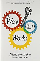 The Way the World Works: Essays [ THE WAY THE WORLD WORKS: ESSAYS ] by Baker, Nicholson (Author ) on Aug-07-2012 Hardcover