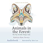 Animals in the Forest: The Day Terrible Things Came | Kathryn Rose Newey