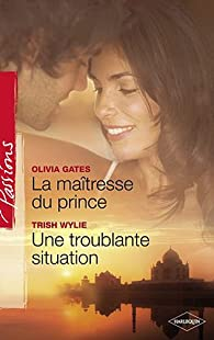 La maîtresse du prince ; Une troublante situation par Olivia Gates