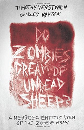 - [Do Zombies Dream of Undead Sheep?: A Neuroscientific View of the Zombie Brain] [Author: Verstynen, Timothy] [September, 2014]